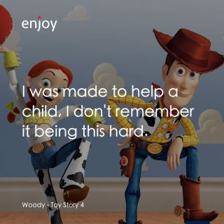Woody: I was made to help a child, I don't remember it being this hard.