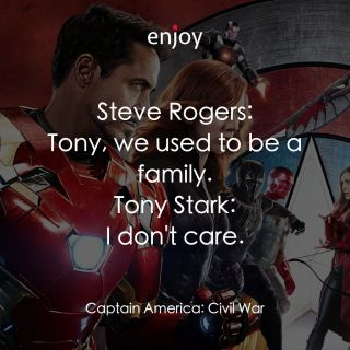 Steve Rogers: Tony, we used to be a family. Tony Stark: I don't care.