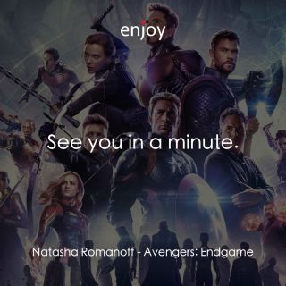 Natasha Romanoff: See you in a minute.