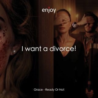 Grace: I want a divorce!