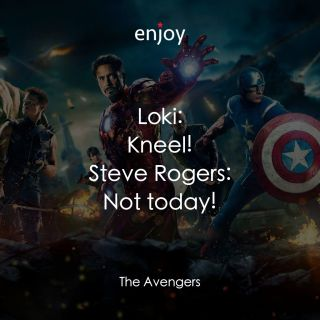 Loki: Kneel! Steve Rogers: Not today!