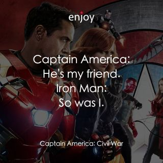 Captain America: He's my friend. Iron Man: So was I.