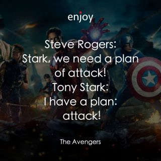 Steve Rogers: Stark, we need a plan of attack! Tony Stark: I have a plan:  attack!
