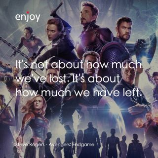 Steve Rogers: It's not about how much we've lost. It's about how much we have left.