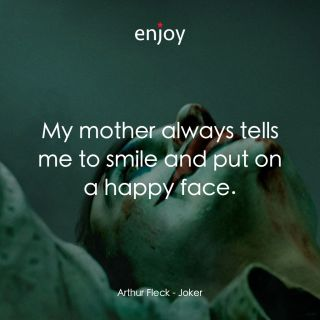 Arthur Fleck: My mother always tells me to smile and put on a happy face.