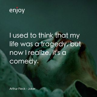 Arthur Fleck: I used to think that my life was a tragedy, but now I realize, it's a comedy.