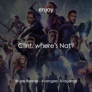 Bruce Banner: Clint, where's Nat?