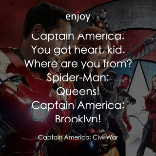 Captain America: You got heart, kid. Where are you from? Spider-Man: Queens! Captain America: Brooklyn!