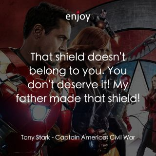 Tony Stark: That shield doesn't belong to you. You don't deserve it! My father made that shield!