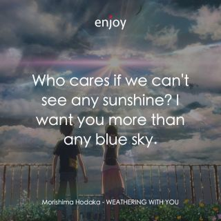Morishima Hodaka: Who cares if we can't see any sunshine? I want you more than any blue sky.