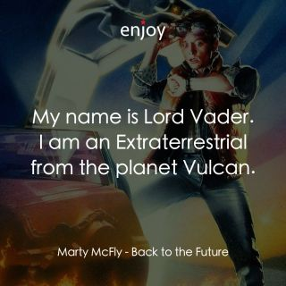 Marty McFly: My name is Lord Vader. I am an Extraterrestrial from the planet Vulcan.