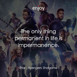 Thor: The only thing permanent in life is impermanence.