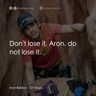Aron Ralston: Don't lose it. Aron, do not lose it.