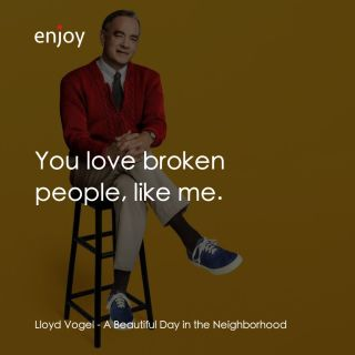 Lloyd Vogel: You love broken people, like me.