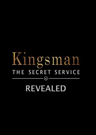 Kingsman: The Secret Service Revealed Kingsman: The Secret Service Revealed
