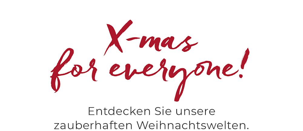 X-mas for everyone! Entdecken Sie unsere zauberhaften Weihnachtswelten.