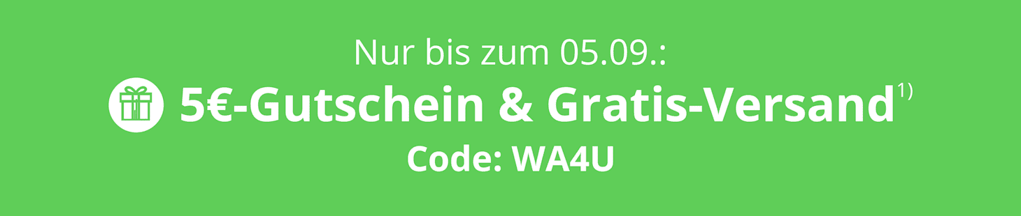 Ihr Geschenk wartet auf Sie: 5€-Gutschein + Gratis-Versand bis zum 05.09.! Code: WA4U
