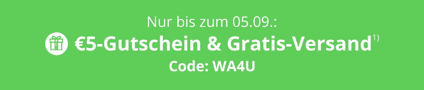Ihr Geschenk wartet auf Sie: €5-Gutschein + Gratis-Versand bis zum 05.09.! Code: WA4U