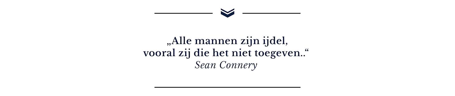 Alle mannen zijn ijdel, vooral zij die het niet toegeven (Sean Connery)