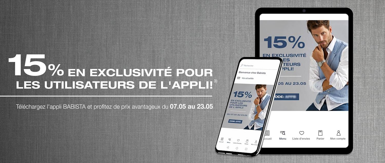 15% EN EXCLUSIVITÉ POUR LES UTILISATEURS DE L'APPLI!³ Profitez de prix avantageux du 07.05 au 23.05