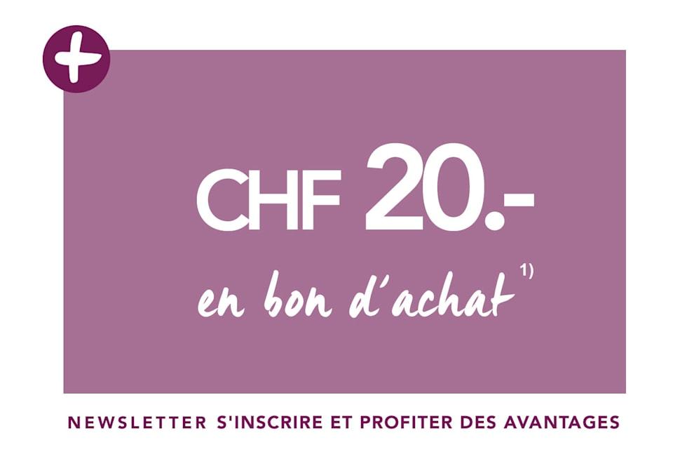 CHF 20.- en bon d'achat newsletter s'inscrire et profiter des avantages