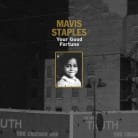 MAVIS STAPLES' YOUR GOOD FORTUNE OUT NOW