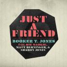 Booker T. Jones - Just A Friend (feat. Biz Markie, Matt Berninger, and Sharon Jones)