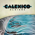 Calexico - Algiers (Deluxe Edition)