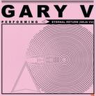 Gary V - Eternal Return (Deja Vu)