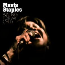 Mavis Staples - Waiting For My Child (Single)