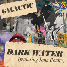 Galactic - Dark Water [featuring John Boutte] (Single)