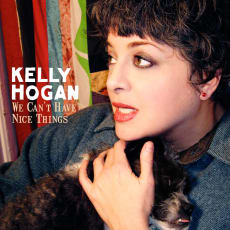 Kelly Hogan - We Can't Have Nice Things (Single)