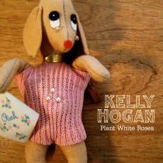 Kelly Hogan - Plant White Roses (Single)