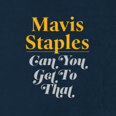 Mavis Staples - Can You Get To That (Single)