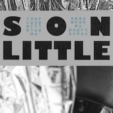 Son Little - Your Love Will Blow Me Away When My Heart Aches (Single)