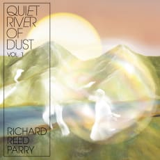 Richard Reed Parry - Quiet River of Dust Vol 1
