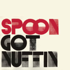 Spoon (Europe only) - Got Nuffin