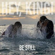 Hey, King! - Be Still