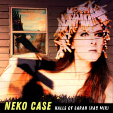 Neko Case - Halls of Sarah (RAC Mix)