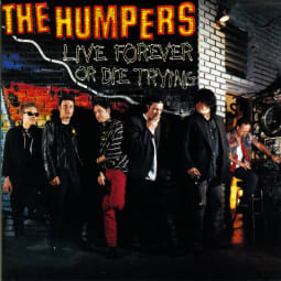 The Humpers - Live Forever Or Die Trying