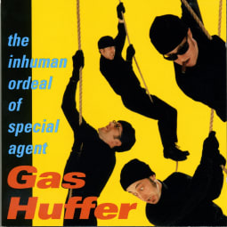 Gas Huffer - The Inhuman Ordeal Of Special Agent Gas Huffer