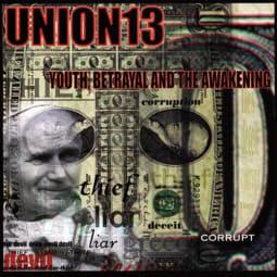 Union 13 - Youth, Betrayal & The Awakening