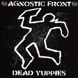 Agnostic Front - Dead Yuppies
