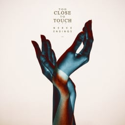 Too Close To Touch - Nerve Endings