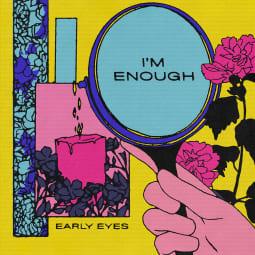 Early Eyes - I'm Enough