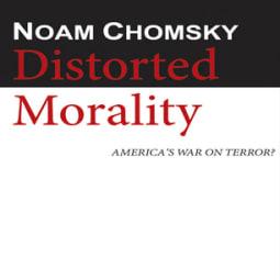 Noam Chomsky - Distorted Morality