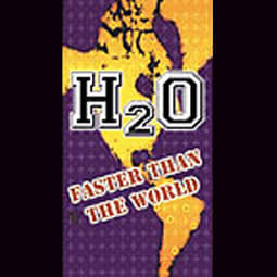 H2O - Faster Than The World