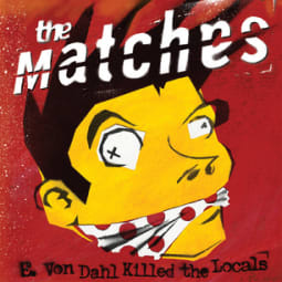 The Matches - E. Von Dahl Killed The Locals