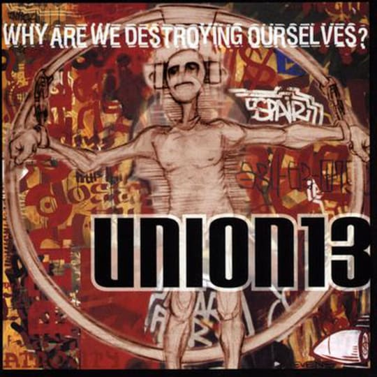 Union 13 - Why Are We Destroying Ourselves