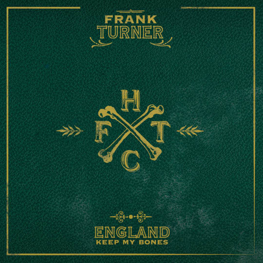 Frank Turner - England Keep My Bones